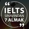 IELTS'ten 7 Almak İçin İpuçları